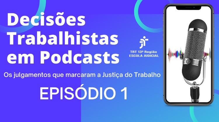 Ouça o 1º episódio do podcast Decisões trabalhistas