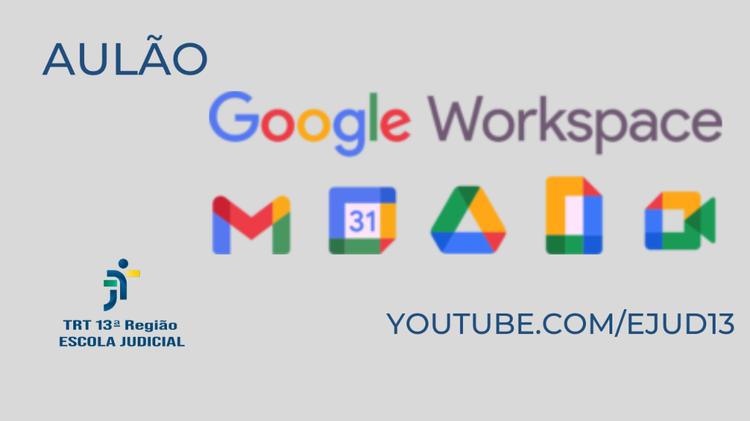 Veja aulão sobre o Google Workspace no canal da EJud13